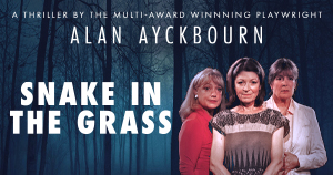 Opening: Alan Ayckbourn's Snake in the Grass